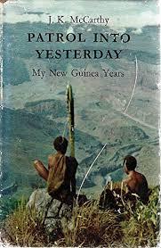 PATROL INTO YESTERDAY My New Guinea Years: McCarthy, J.K.: Amazon.com: Books